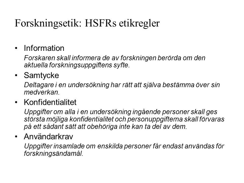 Forskningsetik: HSFRs etikregler Information Forskaren skall informera de av forskningen berörda om den aktuella forskningsuppgiftens syfte. Samtycke