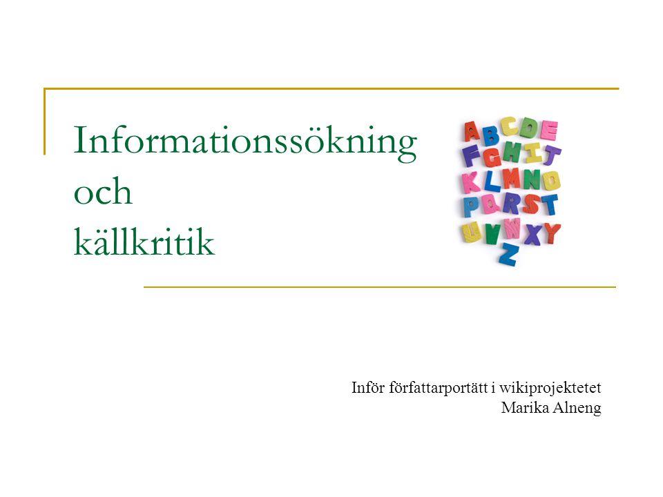 Informationssökning och källkritik Inför författarportätt i wikiprojektetet Marika Alneng