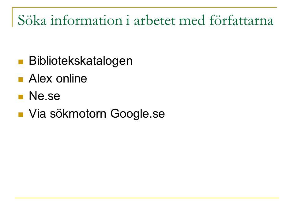 Söka information i arbetet med författarna Bibliotekskatalogen Alex online Ne.se Via sökmotorn Google.se