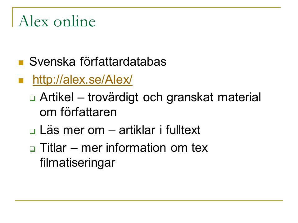 Alex online Svenska författardatabas http://alex.se/Alex/  Artikel – trovärdigt och granskat material om författaren  Läs mer om – artiklar i fullte