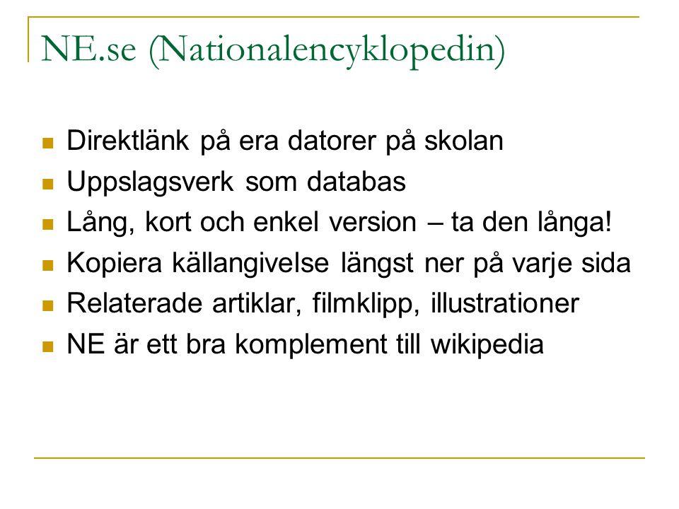 NE.se (Nationalencyklopedin) Direktlänk på era datorer på skolan Uppslagsverk som databas Lång, kort och enkel version – ta den långa! Kopiera källang