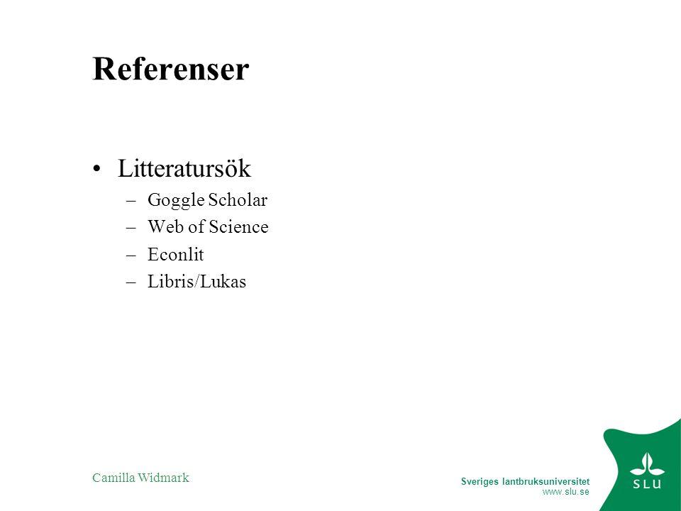 Sveriges lantbruksuniversitet www.slu.se Camilla Widmark Referenser Litteratursök –Goggle Scholar –Web of Science –Econlit –Libris/Lukas