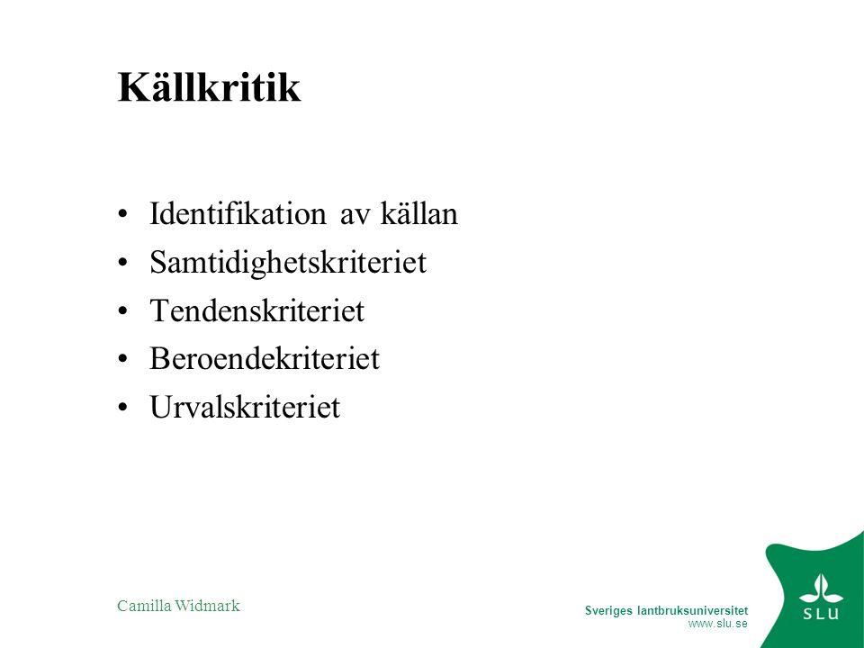 Sveriges lantbruksuniversitet www.slu.se Camilla Widmark Källkritik Identifikation av källan Samtidighetskriteriet Tendenskriteriet Beroendekriteriet Urvalskriteriet