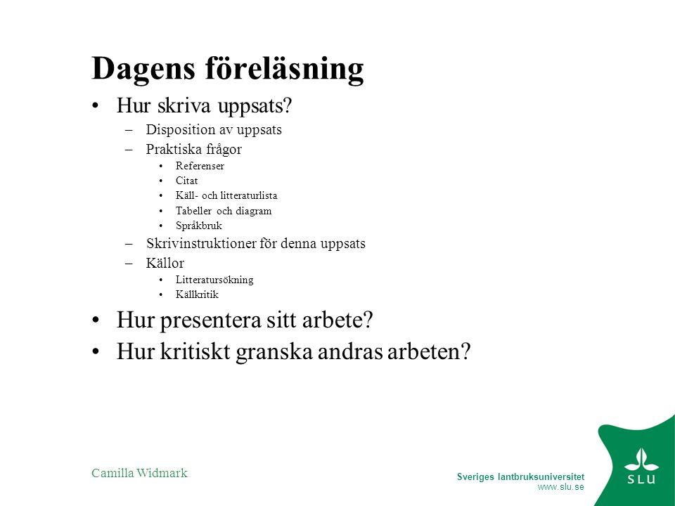 Sveriges lantbruksuniversitet www.slu.se Camilla Widmark Dagens föreläsning Hur skriva uppsats.