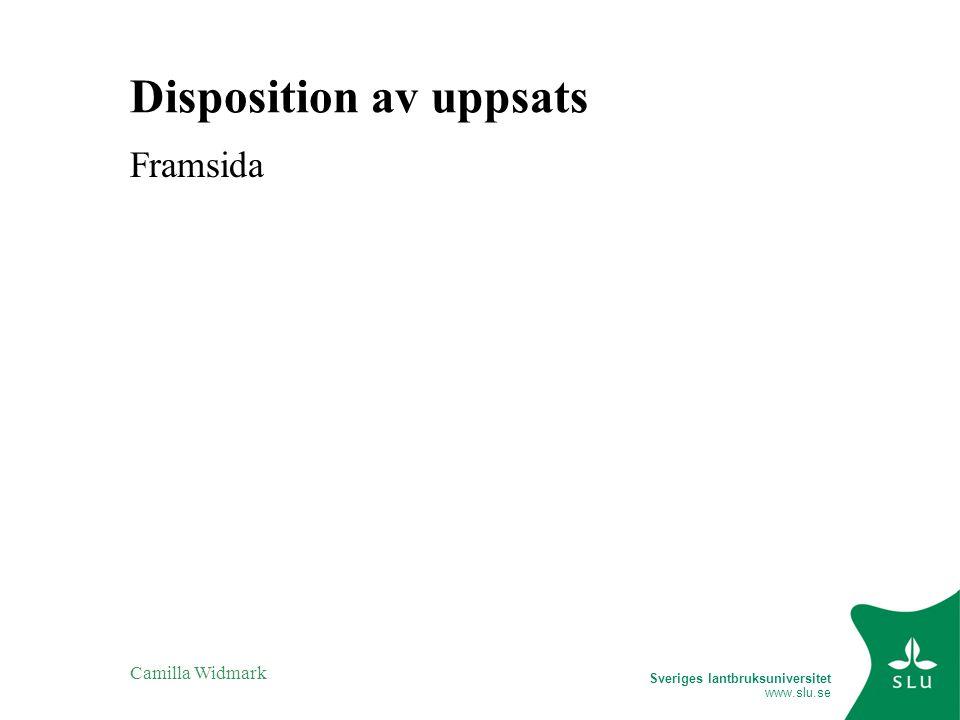 Sveriges lantbruksuniversitet www.slu.se Camilla Widmark Disposition av uppsats Framsida