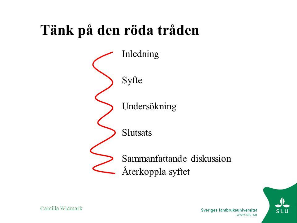 Sveriges lantbruksuniversitet www.slu.se Camilla Widmark Tänk på den röda tråden Inledning Syfte Undersökning Slutsats Sammanfattande diskussion Återkoppla syftet