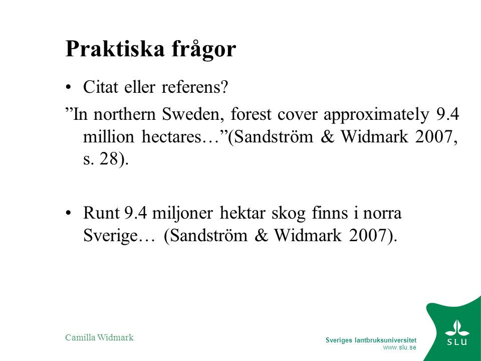 "Sveriges lantbruksuniversitet www.slu.se Camilla Widmark Praktiska frågor Citat eller referens? ""In northern Sweden, forest cover approximately 9.4 mi"
