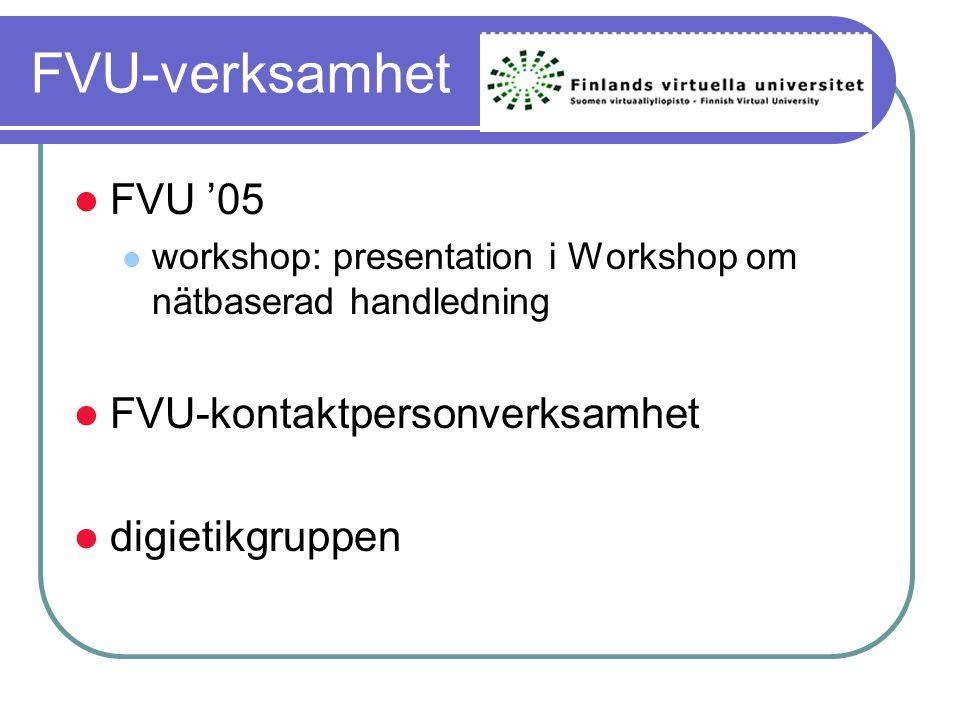 FVU-verksamhet FVU '05 workshop: presentation i Workshop om nätbaserad handledning FVU-kontaktpersonverksamhet digietikgruppen