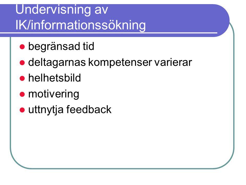 Undervisning av IK/informationssökning begränsad tid deltagarnas kompetenser varierar helhetsbild motivering uttnytja feedback