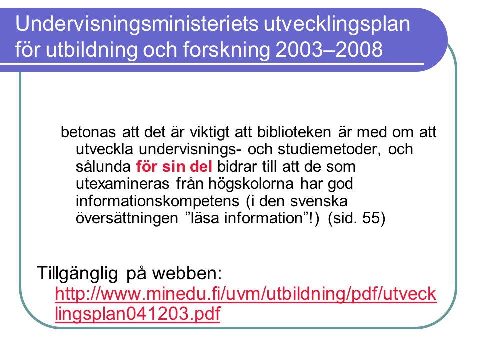 Undervisningsministeriets utvecklingsplan för utbildning och forskning 2003–2008 betonas att det är viktigt att biblioteken är med om att utveckla undervisnings- och studiemetoder, och sålunda för sin del bidrar till att de som utexamineras från högskolorna har god informationskompetens (i den svenska översättningen läsa information !) (sid.