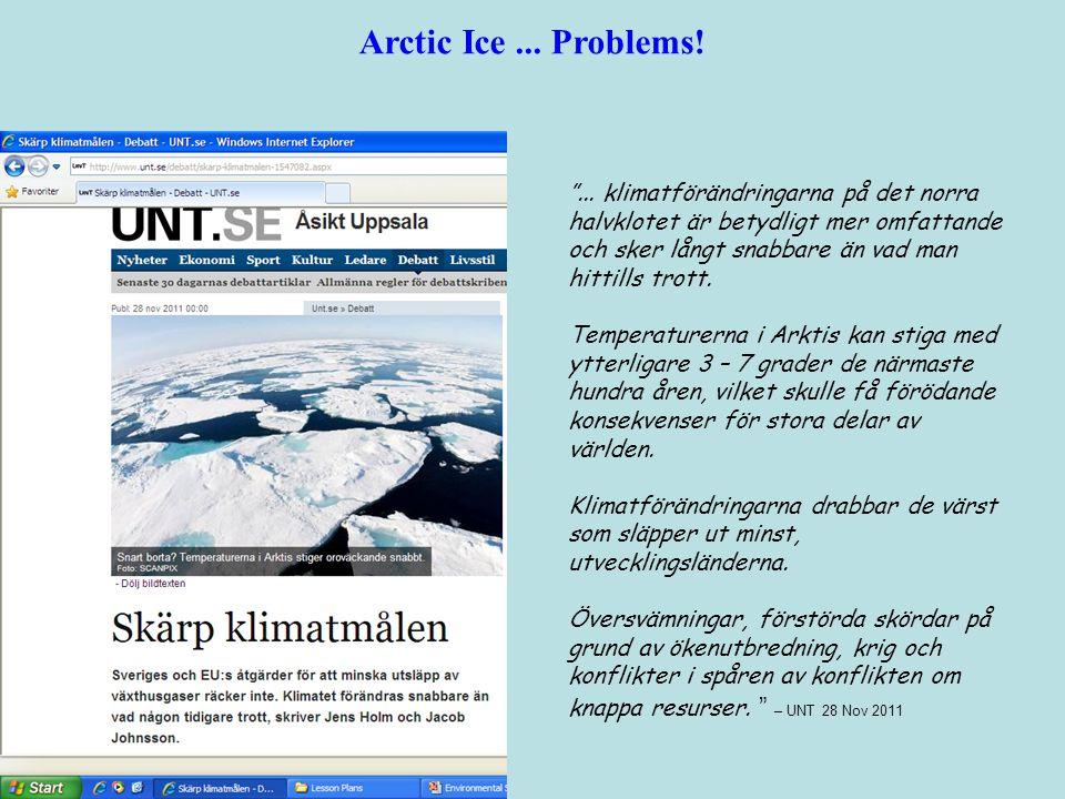 """Arctic Ice... Problems! """"... klimatförändringarna på det norra halvklotet är betydligt mer omfattande och sker långt snabbare än vad man hittills trot"""