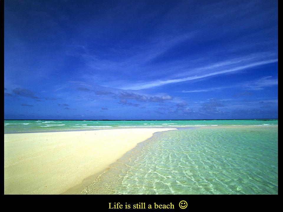 Life is still a beach