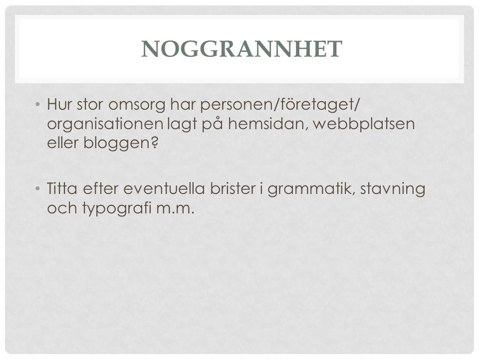 NOGGRANNHET Hur stor omsorg har personen/företaget/ organisationen lagt på hemsidan, webbplatsen eller bloggen.