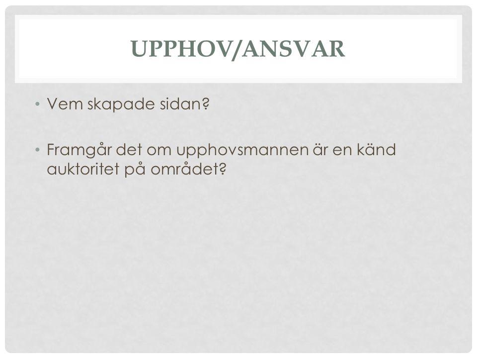 UPPHOV/ANSVAR Vem skapade sidan? Framgår det om upphovsmannen är en känd auktoritet på området?