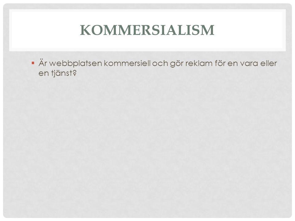 KOMMERSIALISM  Är webbplatsen kommersiell och gör reklam för en vara eller en tjänst?