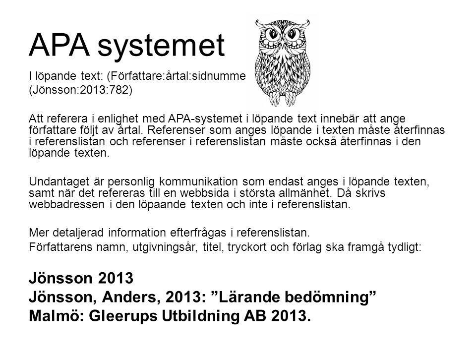 APA systemet I löpande text: (Författare:årtal:sidnummer) (Jönsson:2013:782) Att referera i enlighet med APA-systemet i löpande text innebär att ange