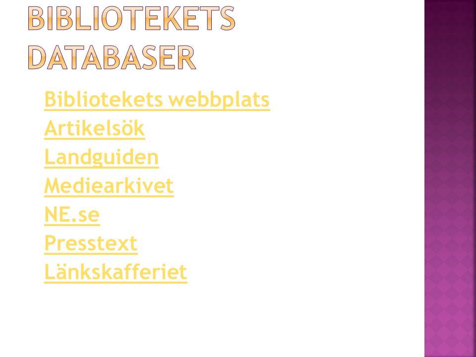 Bibliotekets webbplats Artikelsök Landguiden Mediearkivet NE.se Presstext Länkskafferiet