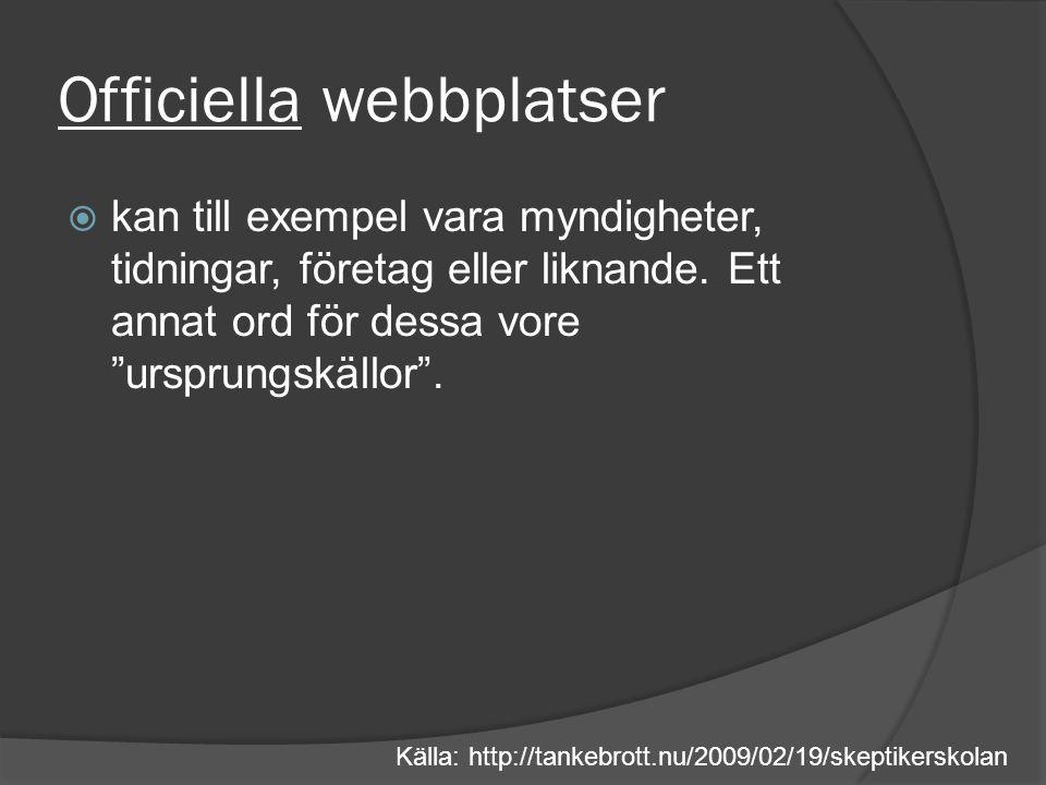 Officiella webbplatser  kan till exempel vara myndigheter, tidningar, företag eller liknande.