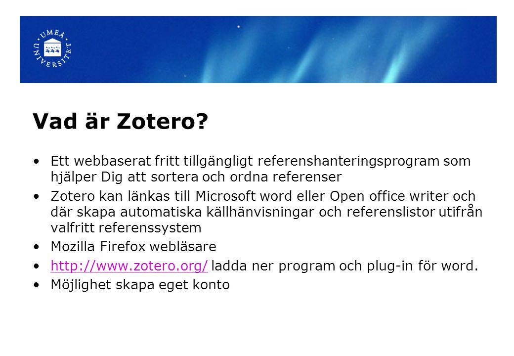 Vad är Zotero? Ett webbaserat fritt tillgängligt referenshanteringsprogram som hjälper Dig att sortera och ordna referenser Zotero kan länkas till Mic