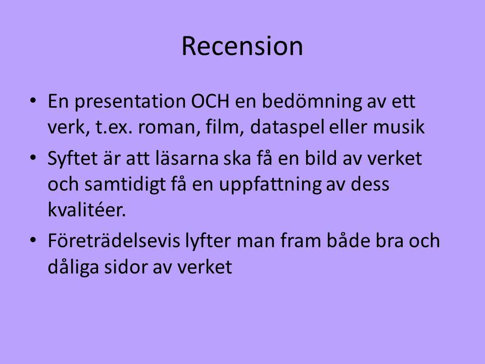Recension En presentation OCH en bedömning av ett verk, t.ex. roman, film, dataspel eller musik Syftet är att läsarna ska få en bild av verket och sam