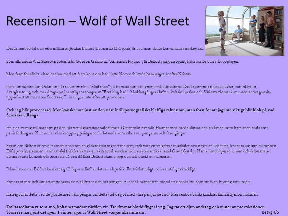 Recension – Wolf of Wall Street Det är sent 80-tal och börsmäklaren Jordan Belfort (Leonardo DiCaprio) är vad man skulle kunna kalla snuskigt rik. Som