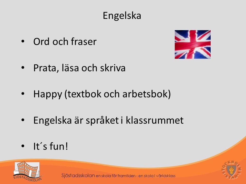 Sjöstadsskolan en skola för framtiden - en skola I världsklass Engelska Ord och fraser Prata, läsa och skriva Happy (textbok och arbetsbok) Engelska är språket i klassrummet It´s fun!
