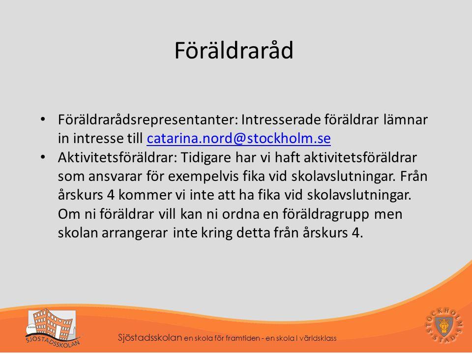 Föräldraråd Föräldrarådsrepresentanter: Intresserade föräldrar lämnar in intresse till catarina.nord@stockholm.secatarina.nord@stockholm.se Aktivitetsföräldrar: Tidigare har vi haft aktivitetsföräldrar som ansvarar för exempelvis fika vid skolavslutningar.
