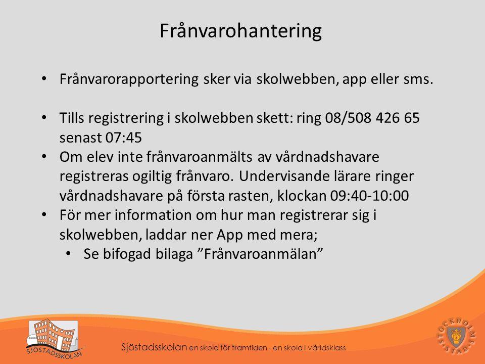 Sjöstadsskolan en skola för framtiden - en skola I världsklass Frånvarohantering Frånvarorapportering sker via skolwebben, app eller sms.