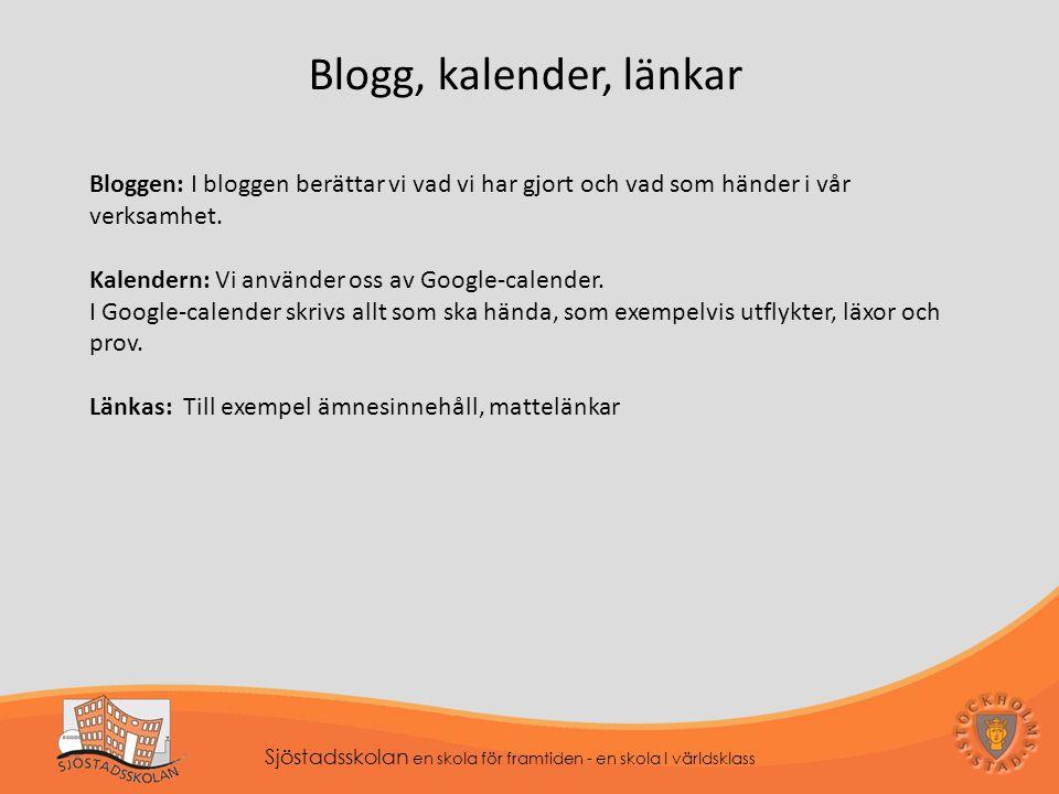 Sjöstadsskolan en skola för framtiden - en skola I världsklass Blogg, kalender, länkar Bloggen: I bloggen berättar vi vad vi har gjort och vad som händer i vår verksamhet.