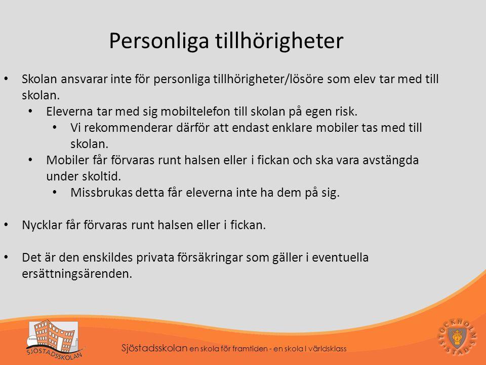 Sjöstadsskolan en skola för framtiden - en skola I världsklass Personliga tillhörigheter Skolan ansvarar inte för personliga tillhörigheter/lösöre som elev tar med till skolan.