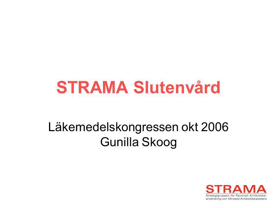 STRAMA Slutenvård Läkemedelskongressen okt 2006 Gunilla Skoog
