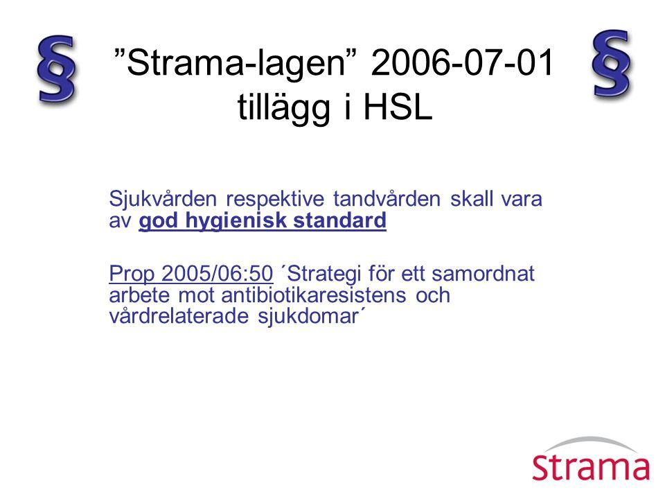 """""""Strama-lagen"""" 2006-07-01 tillägg i HSL Sjukvården respektive tandvården skall vara av god hygienisk standard Prop 2005/06:50 ´Strategi för ett samord"""