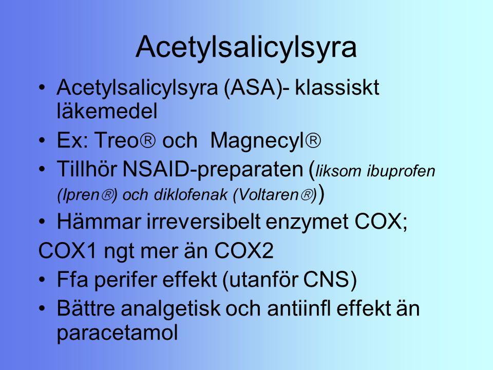 Acetylsalicylsyra Acetylsalicylsyra (ASA)- klassiskt läkemedel Ex: Treo  och Magnecyl  Tillhör NSAID-preparaten ( liksom ibuprofen (Ipren  ) och di