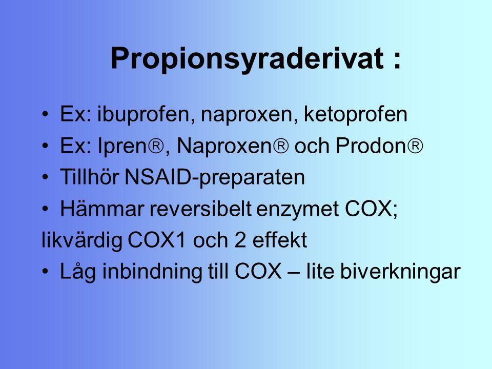 Propionsyraderivat : Ex: ibuprofen, naproxen, ketoprofen Ex: Ipren , Naproxen  och Prodon  Tillhör NSAID-preparaten Hämmar reversibelt enzymet COX;