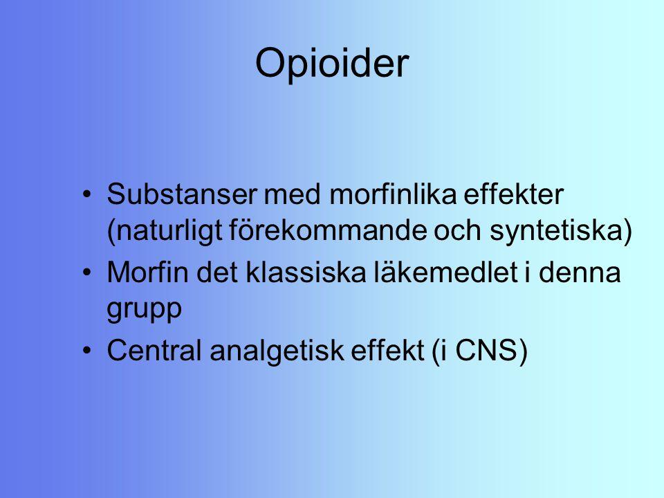 Opioider Substanser med morfinlika effekter (naturligt förekommande och syntetiska) Morfin det klassiska läkemedlet i denna grupp Central analgetisk e