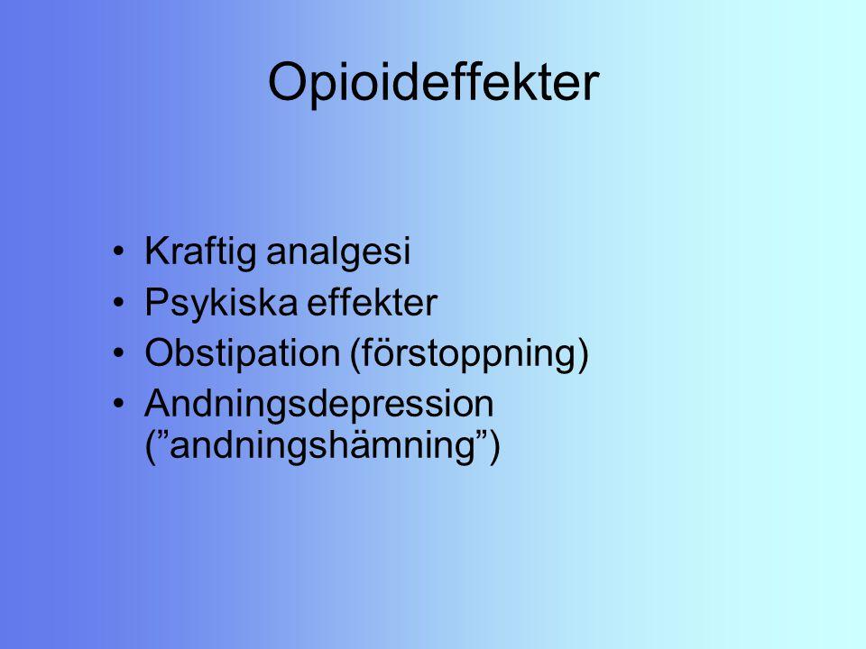 """Opioideffekter Kraftig analgesi Psykiska effekter Obstipation (förstoppning) Andningsdepression (""""andningshämning"""")"""