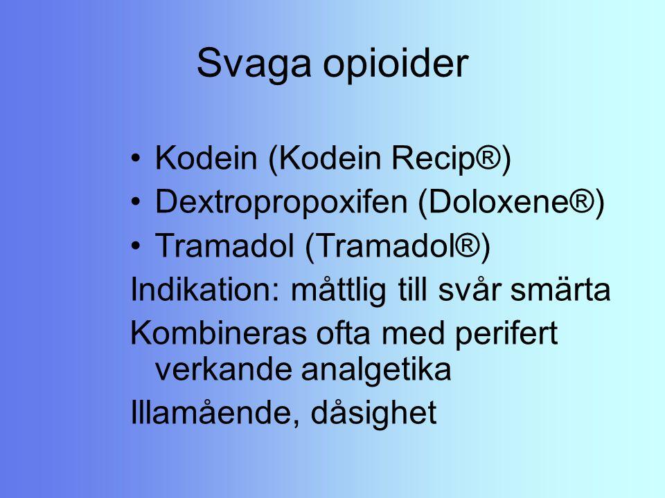 Svaga opioider Kodein (Kodein Recip®) Dextropropoxifen (Doloxene®) Tramadol (Tramadol®) Indikation: måttlig till svår smärta Kombineras ofta med perif