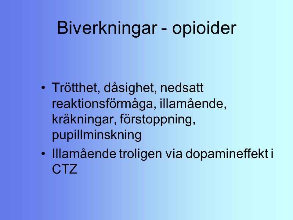 Biverkningar - opioider Trötthet, dåsighet, nedsatt reaktionsförmåga, illamående, kräkningar, förstoppning, pupillminskning Illamående troligen via do