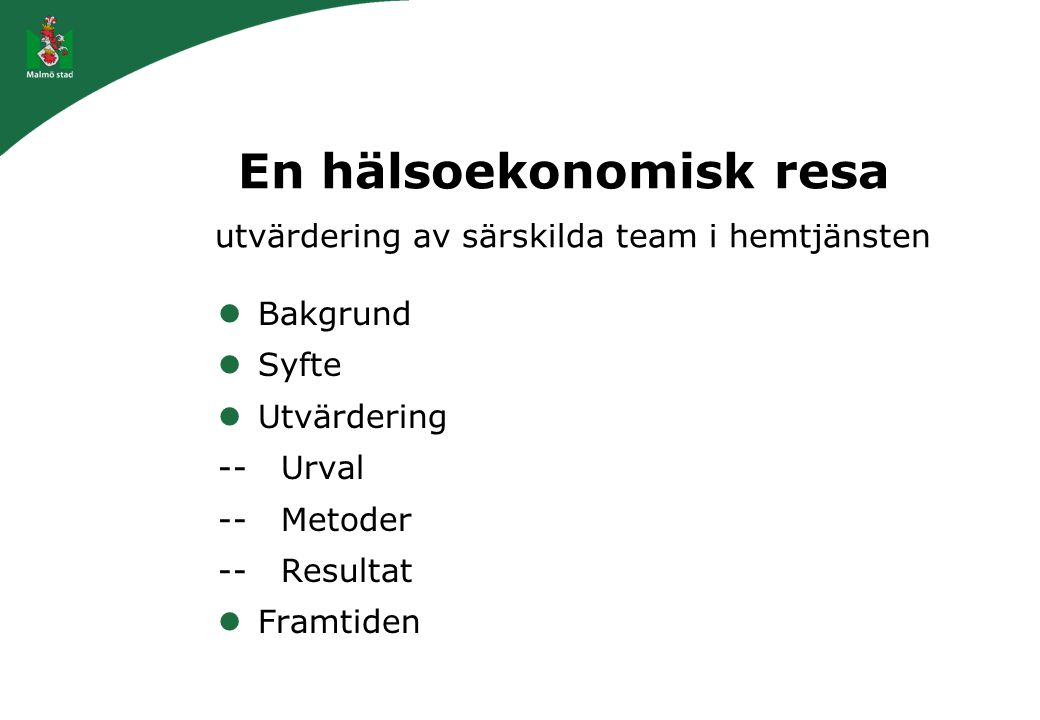 En hälsoekonomisk resa utvärdering av särskilda team i hemtjänsten Bakgrund Syfte Utvärdering -- Urval -- Metoder -- Resultat Framtiden