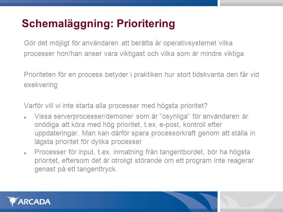 Schemaläggning: Prioritering Gör det möjligt för användaren att berätta år operativsystemet vilka processer hon/han anser vara viktigast och vilka som
