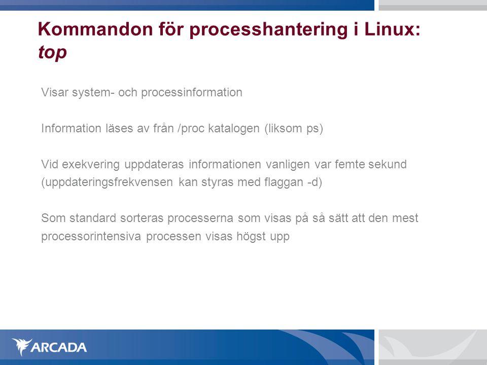 Kommandon för processhantering i Linux: top Visar system- och processinformation Information läses av från /proc katalogen (liksom ps) Vid exekvering