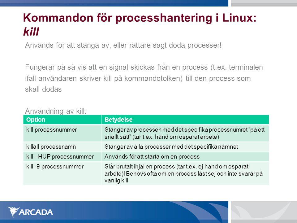 Kommandon för processhantering i Linux: kill Används för att stänga av, eller rättare sagt döda processer! Fungerar på så vis att en signal skickas fr