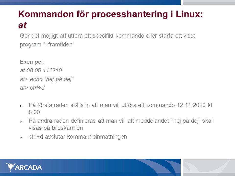 """Kommandon för processhantering i Linux: at Gör det möjligt att utföra ett specifikt kommando eller starta ett visst program """"i framtiden"""" Exempel: at"""