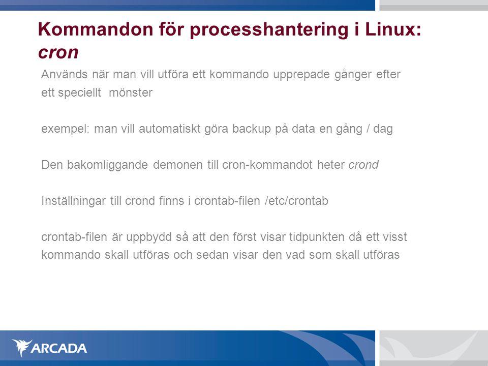Kommandon för processhantering i Linux: cron Används när man vill utföra ett kommando upprepade gånger efter ett speciellt mönster exempel: man vill a