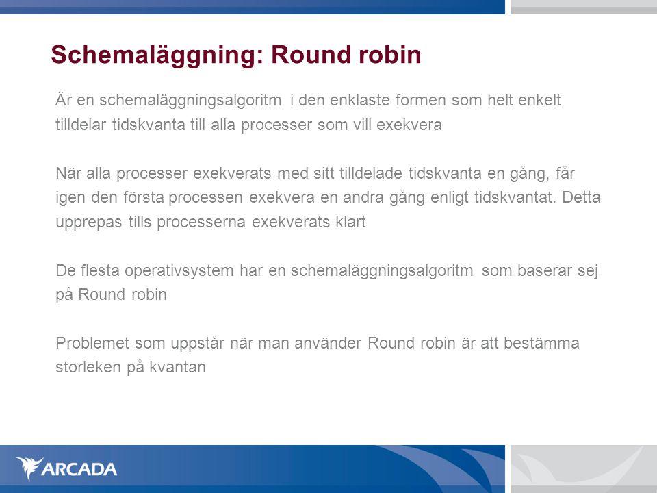 Schemaläggning: Round robin Är en schemaläggningsalgoritm i den enklaste formen som helt enkelt tilldelar tidskvanta till alla processer som vill exek