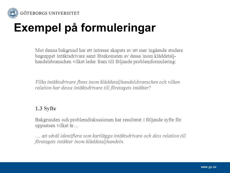 www.gu.se Exempel på formuleringar Mot denna bakgrund har ett intresse skapats av att mer ingående studera begreppet intäktsdrivare samt förekomsten a