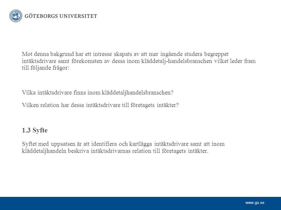 www.gu.se Mot denna bakgrund har ett intresse skapats av att mer ingående studera begreppet intäktsdrivare samt förekomsten av dessa inom kläddetalj-h