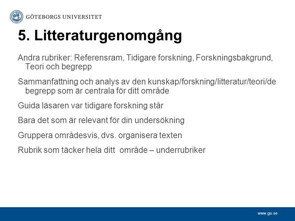 www.gu.se 5. Litteraturgenomgång Andra rubriker: Referensram, Tidigare forskning, Forskningsbakgrund, Teori och begrepp Sammanfattning och analys av d