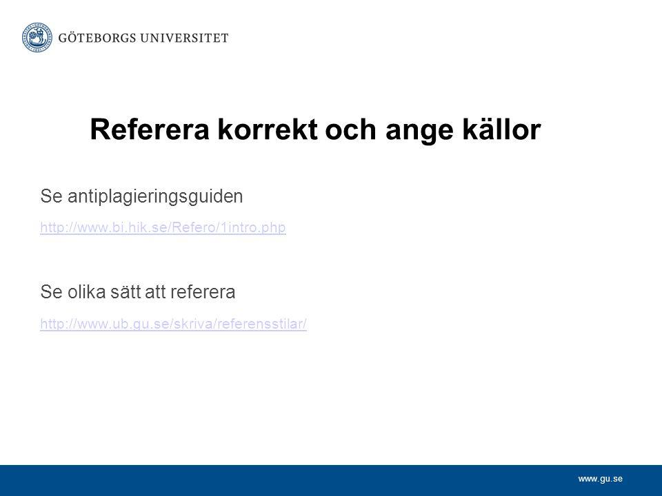 www.gu.se Referera korrekt och ange källor Se antiplagieringsguiden http://www.bi.hik.se/Refero/1intro.php Se olika sätt att referera http://www.ub.gu