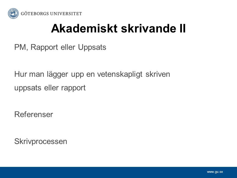 www.gu.se Akademiskt skrivande II PM, Rapport eller Uppsats Hur man lägger upp en vetenskapligt skriven uppsats eller rapport Referenser Skrivprocesse